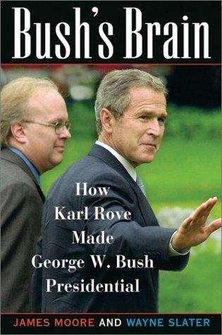 Bush's Brain How Carl Rove Made George W. Bush Presidential