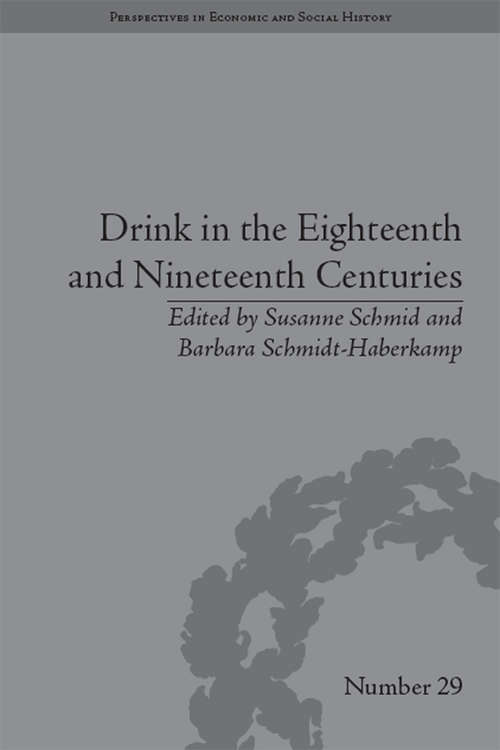 Drink in the Eighteenth and Nineteenth Centuries (Perspectives in Economic and Social History #29)