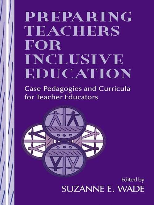 Preparing Teachers for Inclusive Education: Case Pedagogies and Curricula for Teacher Educators