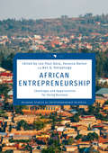 African Entrepreneurship: Challenges And Opportunities For Doing Business (Palgrave Studies Of Entrepreneurship In Africa)