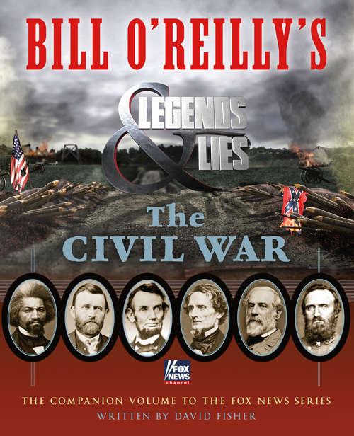 Bill O'Reilly's Legends and Lies: The Civil War (Bill O'reilly's Legends And Lies Ser.)