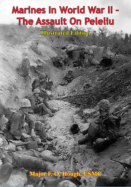 Marines In World War II - The Assault On Peleliu [Illustrated Edition]