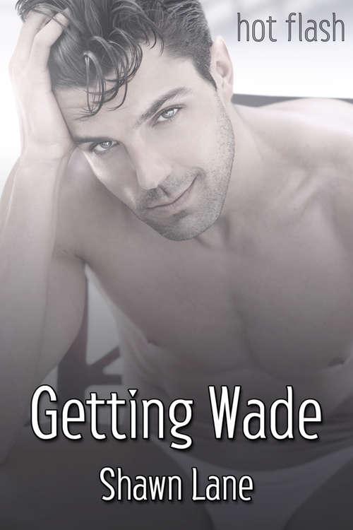 Getting Wade (Hot Flash)