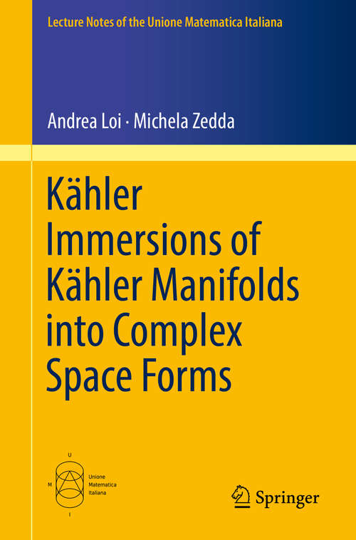 Kähler Immersions of Kähler Manifolds into Complex Space Forms (Lecture Notes of the Unione Matematica Italiana #23)