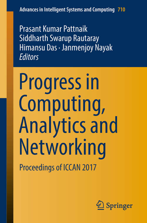 Progress in Computing, Analytics and Networking: Proceedings Of Iccan 2017 (Advances In Intelligent Systems And Computing #710)