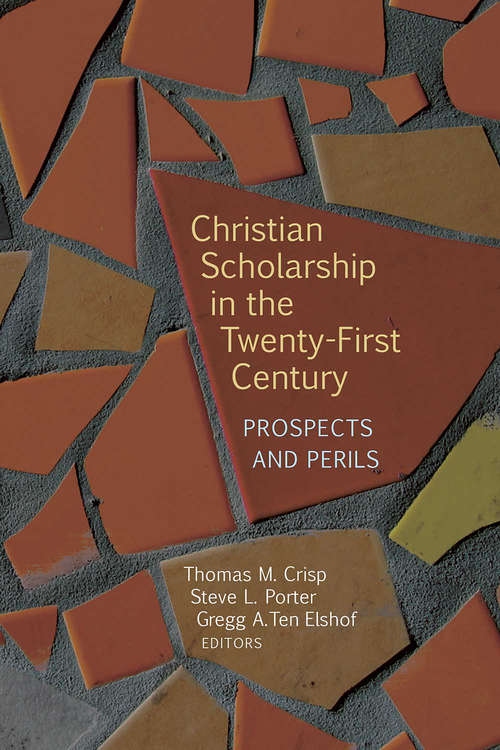 Christian Scholarship in the Twenty-First Century: Prospects and Perils