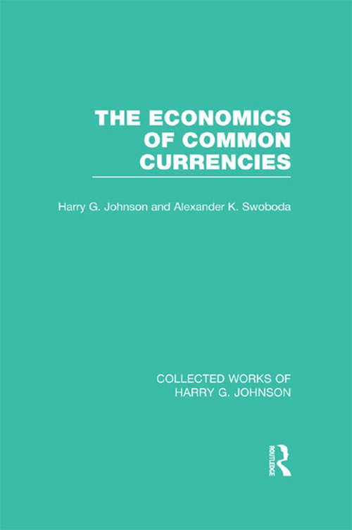 The Economics of Common Currencies: Proceedings of the Madrid Conference on Optimum Currency Areas (Collected Works of Harry G. Johnson)