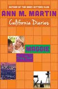 Maggie: Dawn, Sunny, Maggie, Amalia, And Ducky (California Diaries #13)