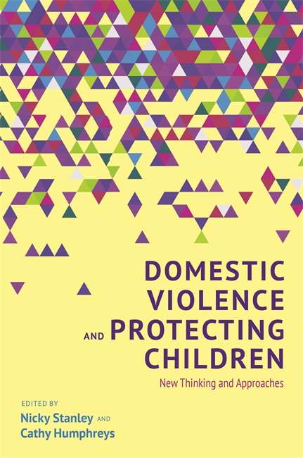 Domestic Violence and Protecting Children: New Thinking and Approaches