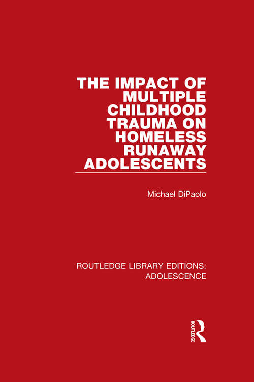 The Impact of Multiple Childhood Trauma on Homeless Runaway Adolescents (Routledge Library Editions: Adolescence #2)