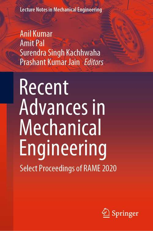 Recent Advances in Mechanical Engineering: Select Proceedings of RAME 2020 (Lecture Notes in Mechanical Engineering)