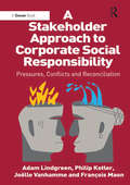 A Stakeholder Approach to Corporate Social Responsibility: Pressures, Conflicts, and Reconciliation