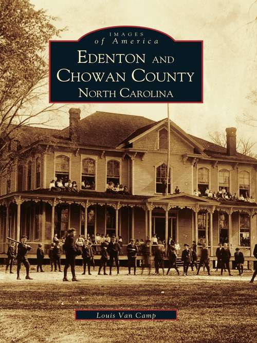 Edenton and Chowan County, North Carolina (Images of America)