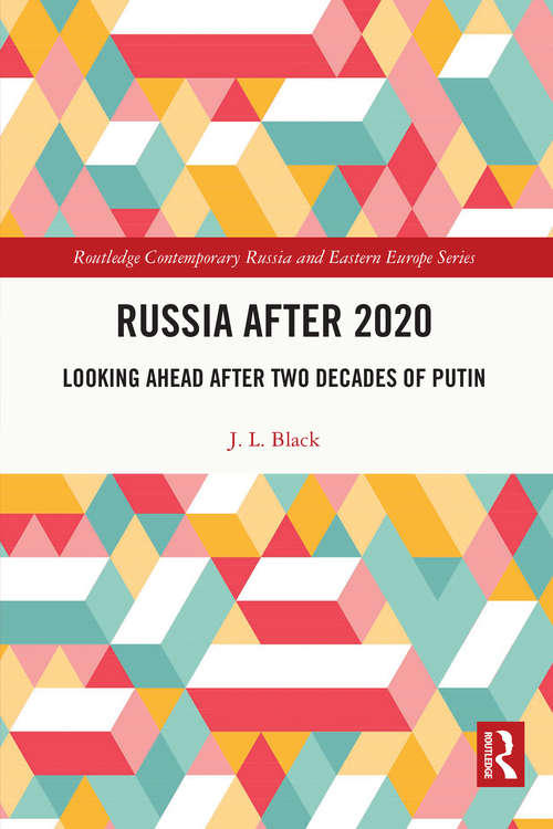 Russia after 2020: Looking Ahead after Two Decades of Putin (Routledge Contemporary Russia and Eastern Europe Series)
