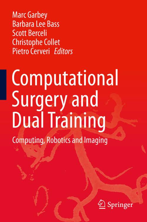 Computational Surgery and Dual Training: Computing, Robotics and Imaging