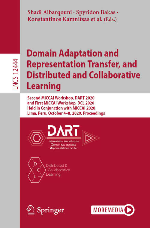 Domain Adaptation and Representation Transfer, and Distributed and Collaborative Learning: Second MICCAI Workshop, DART 2020, and First MICCAI Workshop, DCL 2020, Held in Conjunction with MICCAI 2020, Lima, Peru, October 4–8, 2020, Proceedings (Lecture Notes in Computer Science #12444)