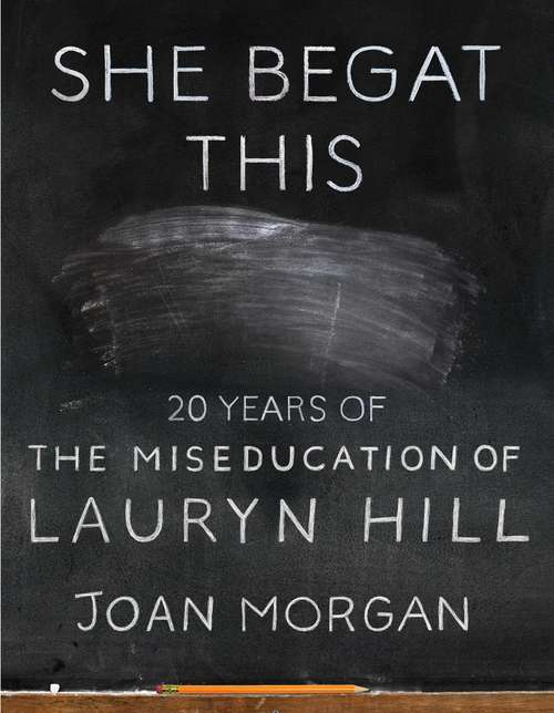 Collection sample book cover She Begat This: 20 Years of 'The Miseducation of Lauryn Hill' by Joan Morgan, a wiped clean chalkboard