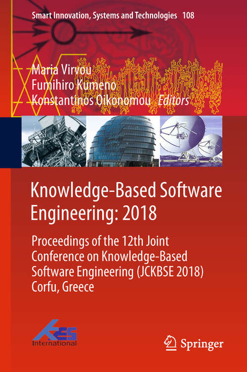 Knowledge-Based Software Engineering: Proceedings of the 12th Joint Conference on Knowledge-Based Software Engineering (JCKBSE 2018) Corfu, Greece (Smart Innovation, Systems and Technologies #108)