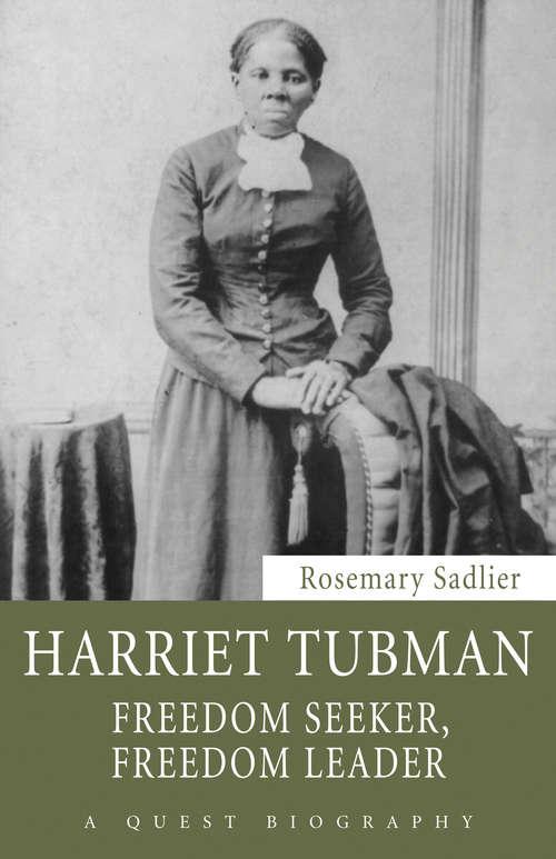 Harriet Tubman: Freedom Seeker, Freedom Leader
