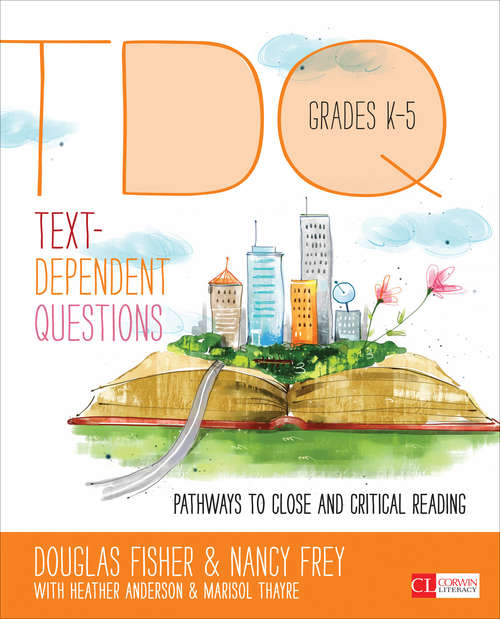Text-Dependent Questions, Grades K-5: Pathways to Close and Critical Reading (Corwin Literacy)