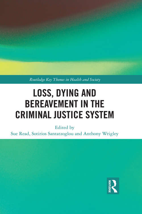 Loss, Dying and Bereavement in the Criminal Justice System (Routledge Key Themes in Health and Society)