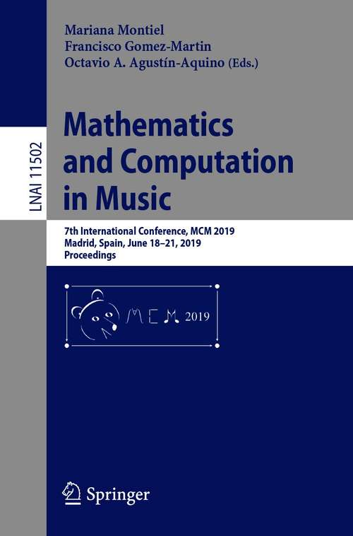 Mathematics and Computation in Music: 7th International Conference, MCM 2019, Madrid, Spain, June 18–21, 2019, Proceedings (Lecture Notes in Computer Science #11502)