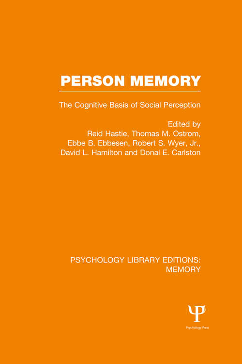 Person Memory: The Cognitive Basis of Social Perception (Psychology Library Editions: Memory)