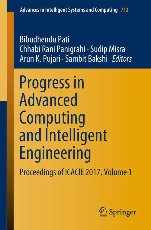 Progress in Advanced Computing and Intelligent Engineering: Proceedings Of Icacie 2017, Volume 2 (Advances in Intelligent Systems and Computing #714)