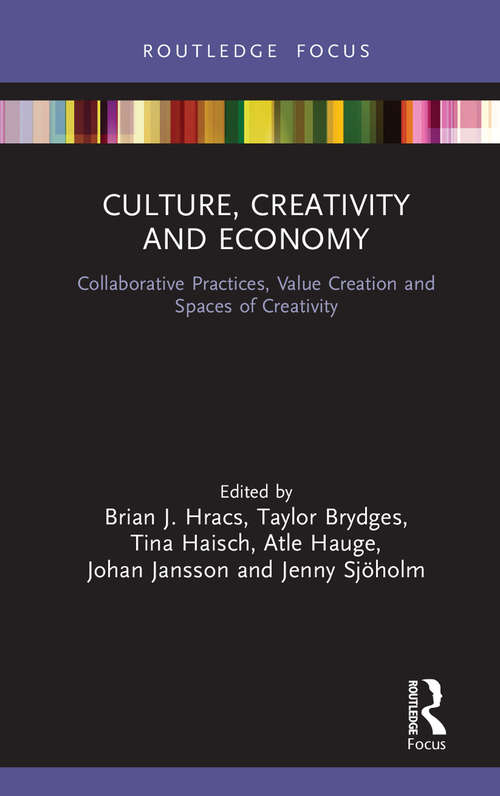 Culture, Creativity and Economy: Collaborative Practices, Value Creation and Spaces of Creativity (The Dynamics of Economic Space)