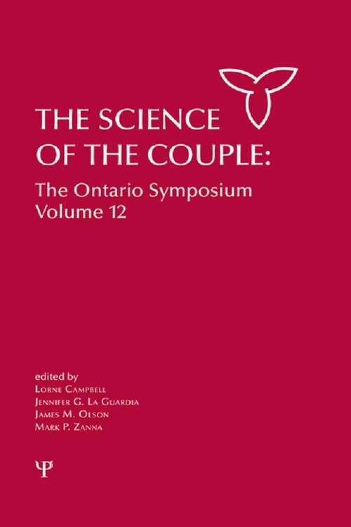 The Science of the Couple: The Ontario Symposium Volume 12 (Ontario Symposia on Personality and Social Psychology Series)
