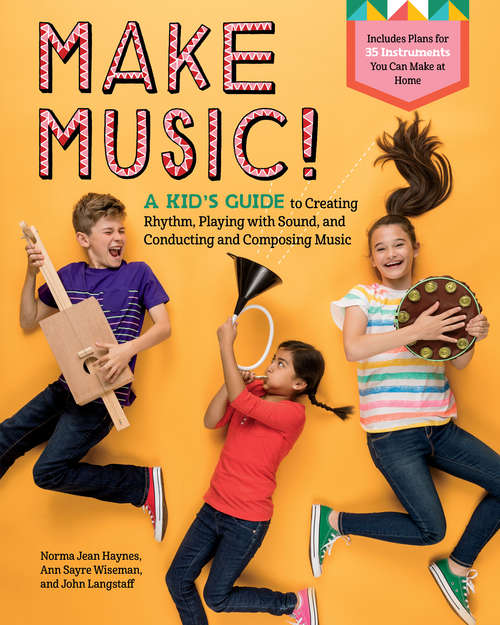 Make Music!: A Kid's Guide to Creating Rhythm, Playing with Sound, and Conducting and Composing Music (Music Makes A Difference Ser.)