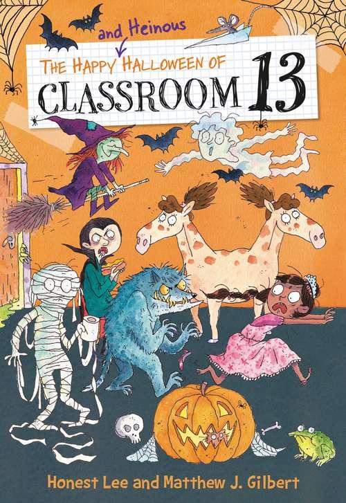 The Happy and Heinous Halloween of Classroom 13 (Classroom 13 #5)
