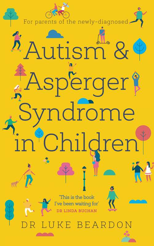 Autism and Asperger Syndrome in Childhood: For parents and carers of the newly diagnosed