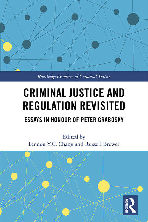 Criminal Justice and Regulation Revisited: Essays in Honour of Peter Grabosky (Routledge Frontiers of Criminal Justice)