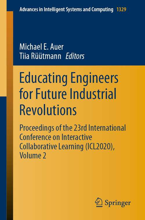 Educating Engineers for Future Industrial Revolutions: Proceedings of the 23rd International Conference on Interactive Collaborative Learning (ICL2020), Volume 2 (Advances in Intelligent Systems and Computing #1329)