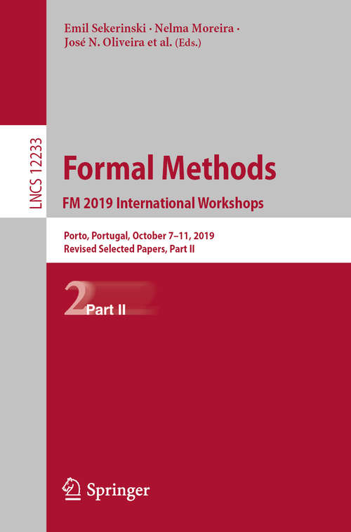 Formal Methods. FM 2019 International Workshops: Porto, Portugal, October 7–11, 2019, Revised Selected Papers, Part II (Lecture Notes in Computer Science #12233)