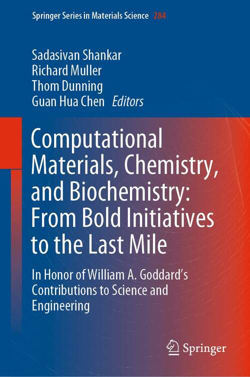 Computational Materials, Chemistry, and Biochemistry: In Honor of William A. Goddard's Contributions to Science and Engineering (Springer Series in Materials Science #284)