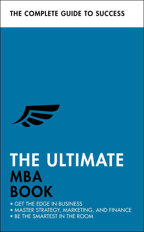The Ultimate MBA Book: Get the Edge in Business; Master Strategy, Marketing, and Finance; Enjoy a Business School Education in a Book