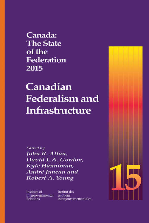 Canada: Canadian Federalism and Infrastructure (Queen's Policy Studies Series #194)