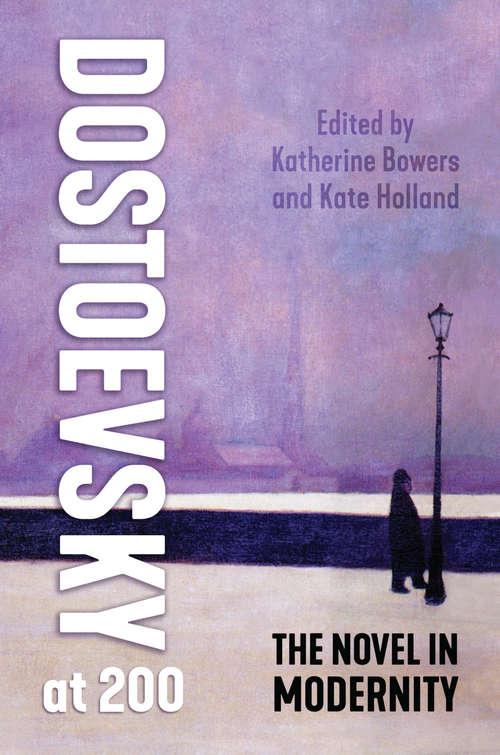 Dostoevsky at 200: The Novel in Modernity
