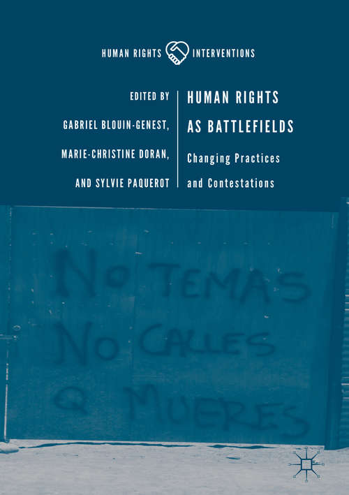 Human Rights as Battlefields: Changing Practices and Contestations (Human Rights Interventions)