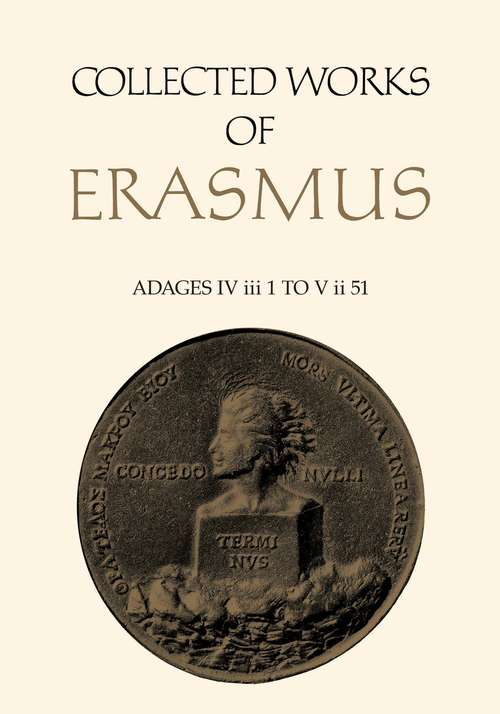 Adages IV iii 1 to V ii 51: Adages Iv Iii 1 To V Ii 51 (Collected Works of Erasmus #36)