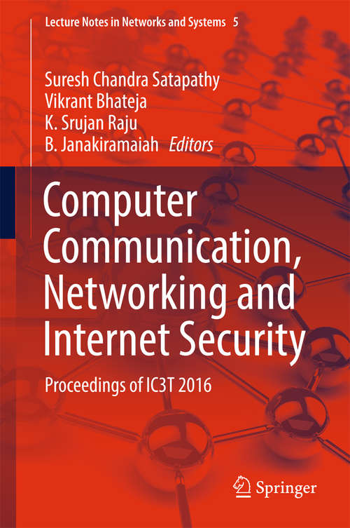 Computer Communication, Networking and Internet Security: Proceedings of IC3T 2016 (Lecture Notes in Networks and Systems #5)