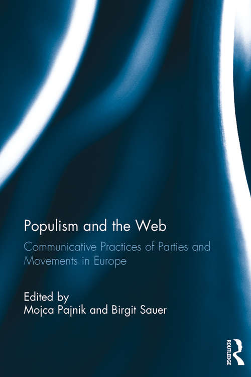 Populism and the Web: Communicative Practices of Parties and Movements in Europe