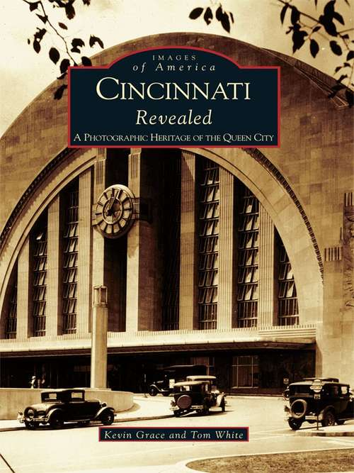 Cincinnati Revealed: A Photographic Heritage of the Queen City (Images of America)