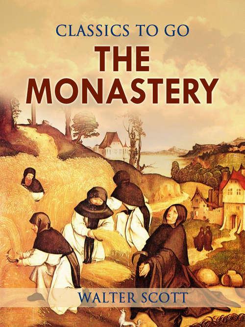 The Monastery: A Romance (Classics To Go)
