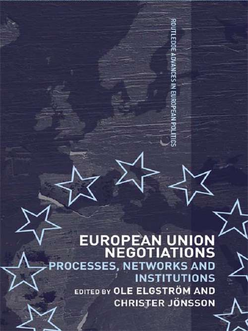 European Union Negotiations: Processes, Networks and Institutions (Routledge Advances in European Politics)