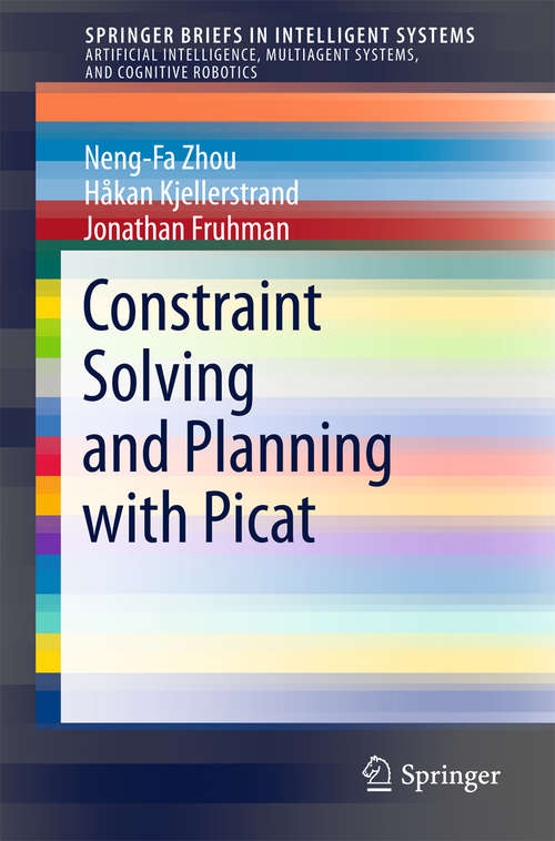 Constraint Solving and Planning with Picat (SpringerBriefs in Intelligent Systems #0)