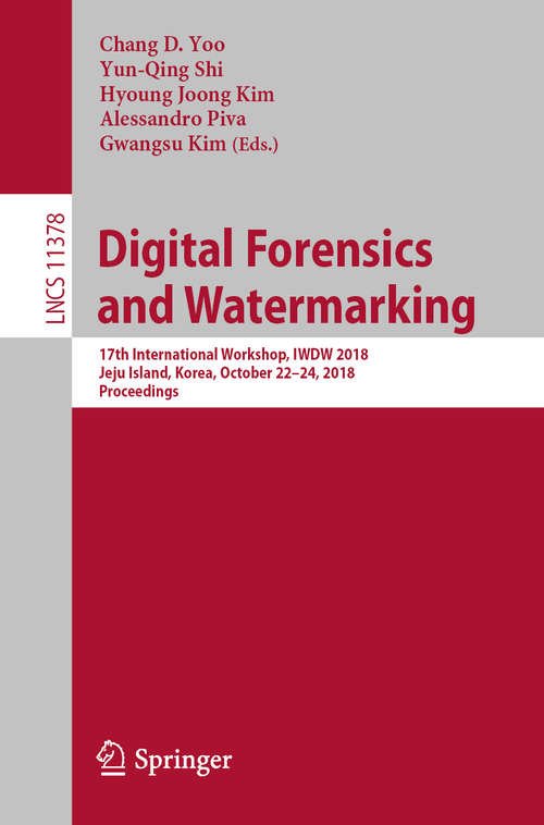 Digital Forensics and Watermarking: 17th International Workshop, IWDW 2018, Jeju Island, Korea, October 22-24, 2018, Proceedings (Lecture Notes in Computer Science #11378)