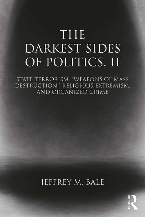 """The Darkest Sides of Politics, II: State Terrorism, """"Weapons of Mass Destruction,"""" Religious Extremism, and Organized Crime (Extremism and Democracy)"""